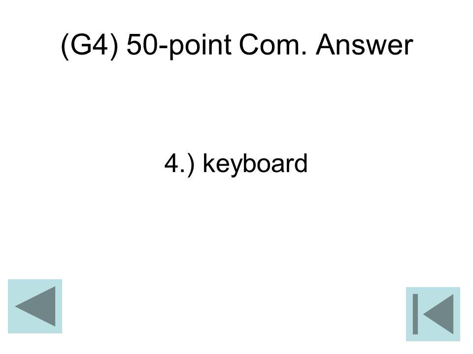(G4) 50-point Com. Answer 4.) keyboard