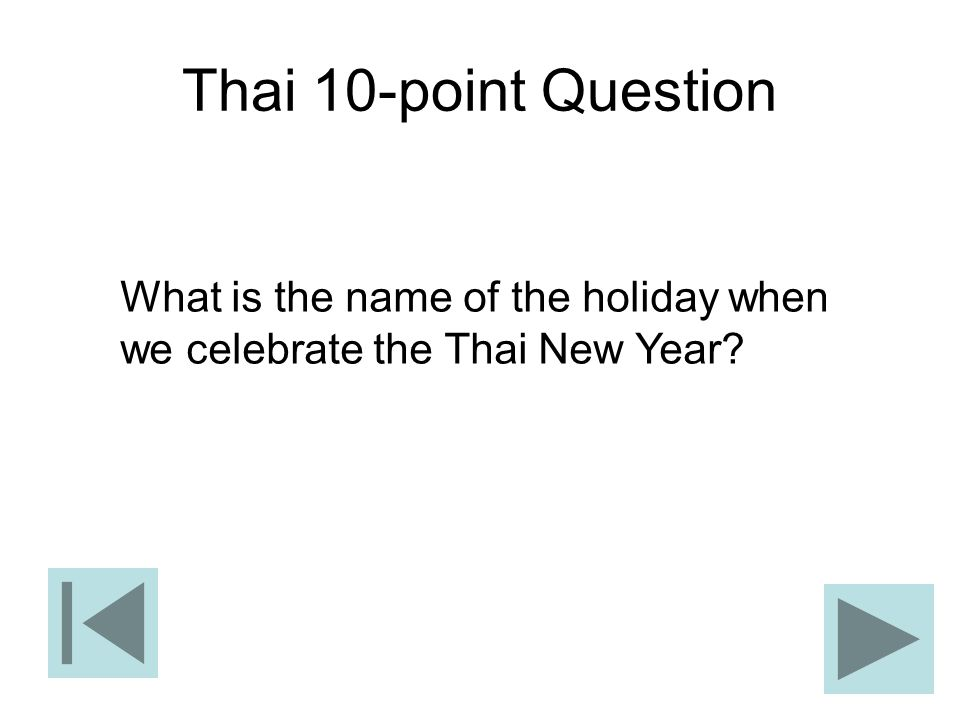 Thai 10-point Question What is the name of the holiday when we celebrate the Thai New Year?