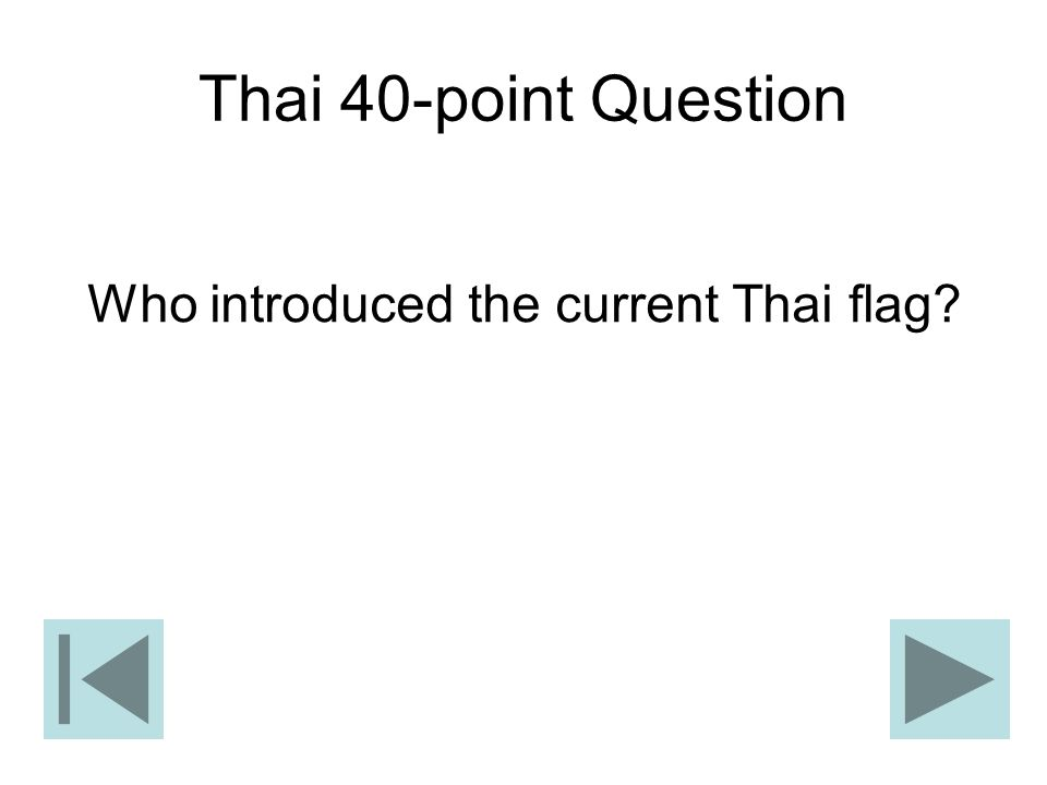 Thai 40-point Question Who introduced the current Thai flag?