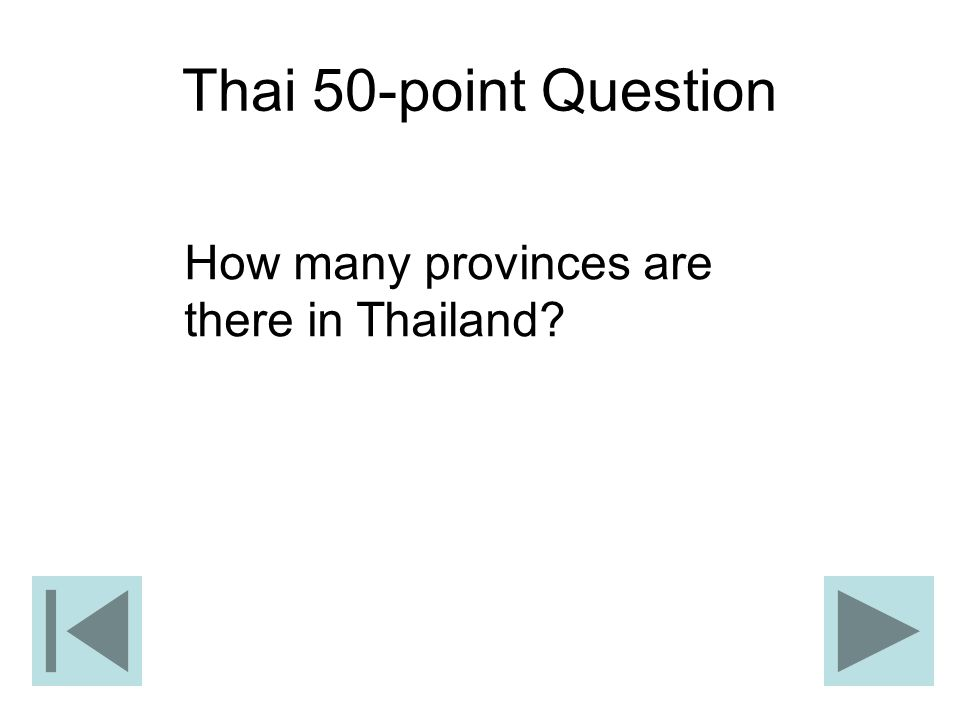Thai 50-point Question How many provinces are there in Thailand?
