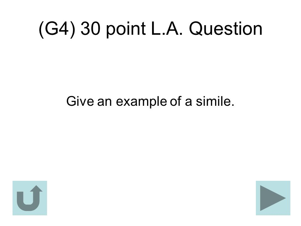 (G4) 30 point L.A. Question Give an example of a simile.
