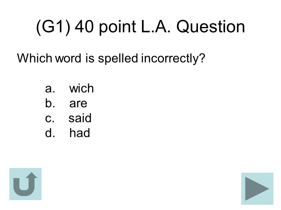 (G1) 40 point L.A. Question Which word is spelled incorrectly? a. wich b. are c. said d. had
