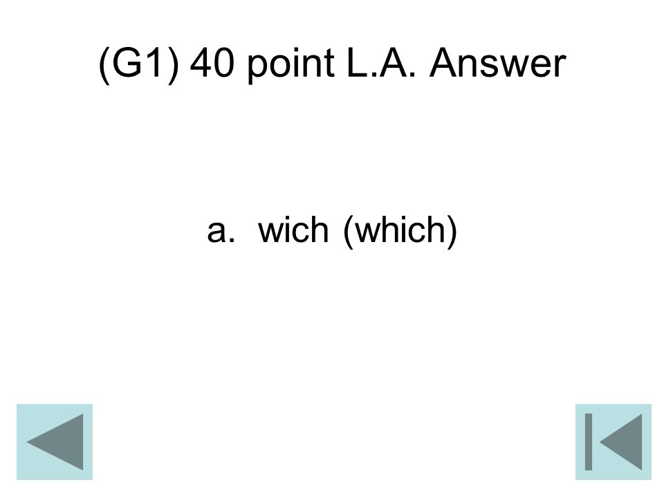 (G1) 40 point L.A. Answer a. wich (which)