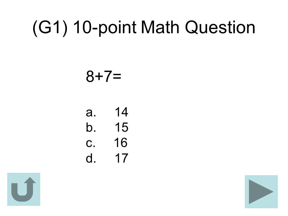 (G1) 10-point Math Question 8+7= a. 14 b. 15 c. 16 d. 17