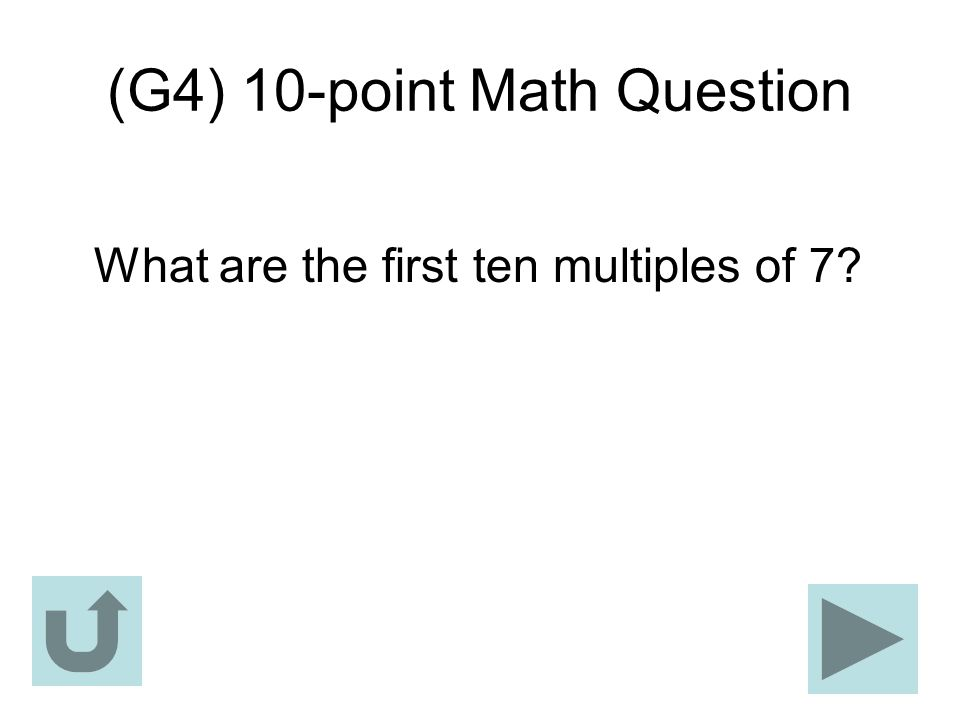 (G4) 10-point Math Question What are the first ten multiples of 7?
