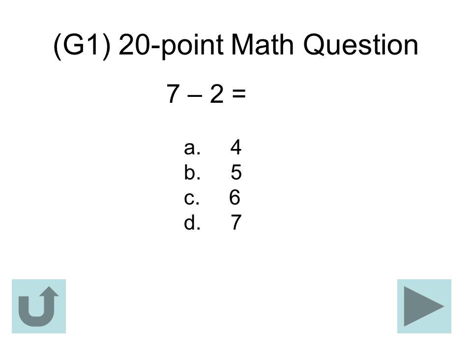 (G1) 20-point Math Question 7 – 2 = a. 4 b. 5 c. 6 d. 7