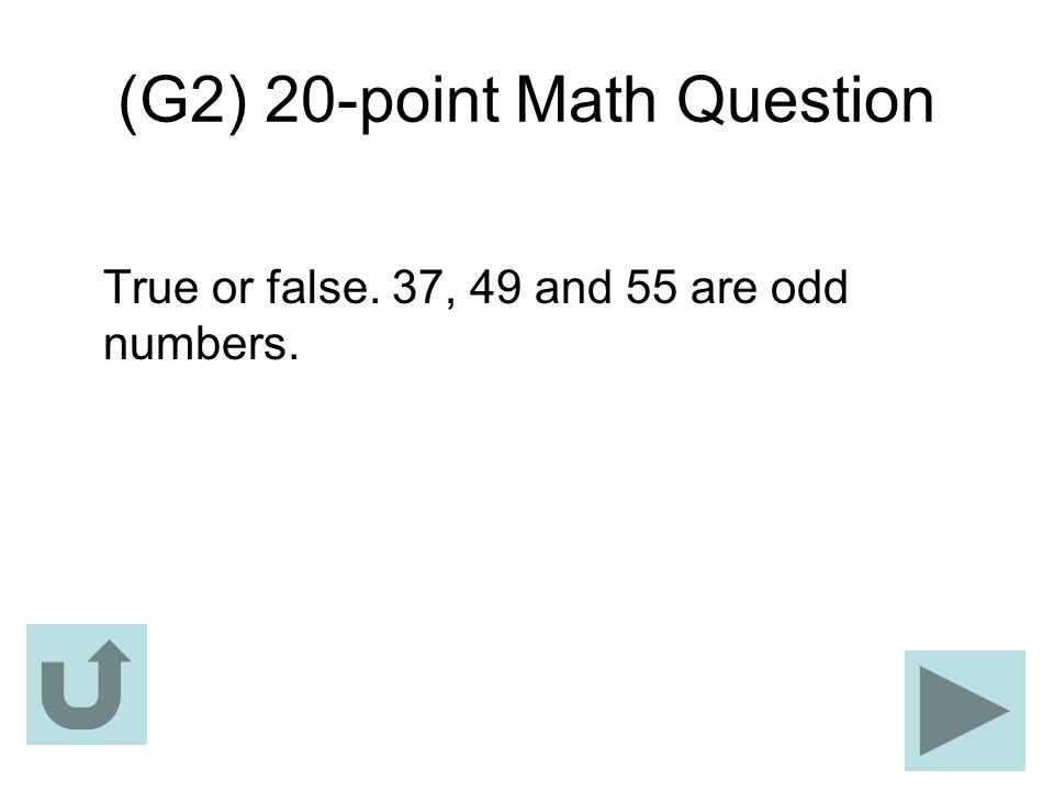 (G2) 20-point Math Question True or false. 37, 49 and 55 are odd numbers.
