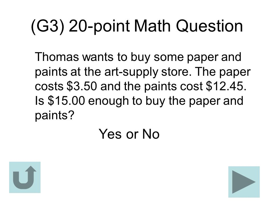 (G3) 20-point Math Question Thomas wants to buy some paper and paints at the art-supply store. The paper costs $3.50 and the paints cost $12.45. Is $1