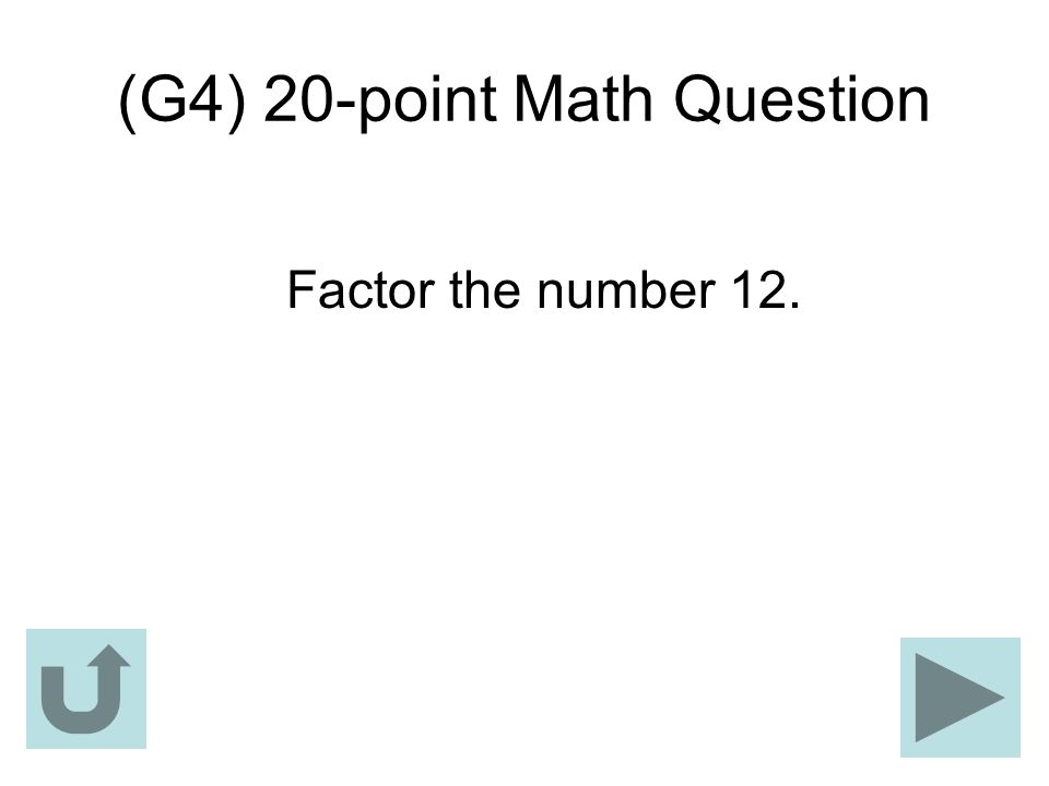 (G4) 20-point Math Question Factor the number 12.