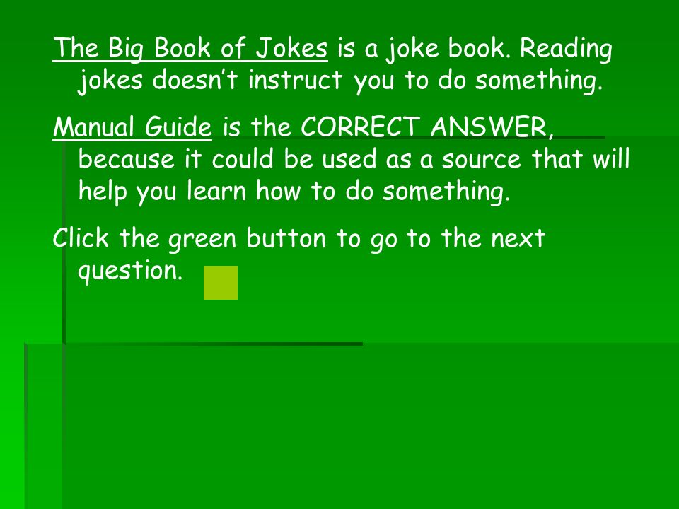 The Big Book of Jokes is a joke book. Reading jokes doesnt instruct you to do something.