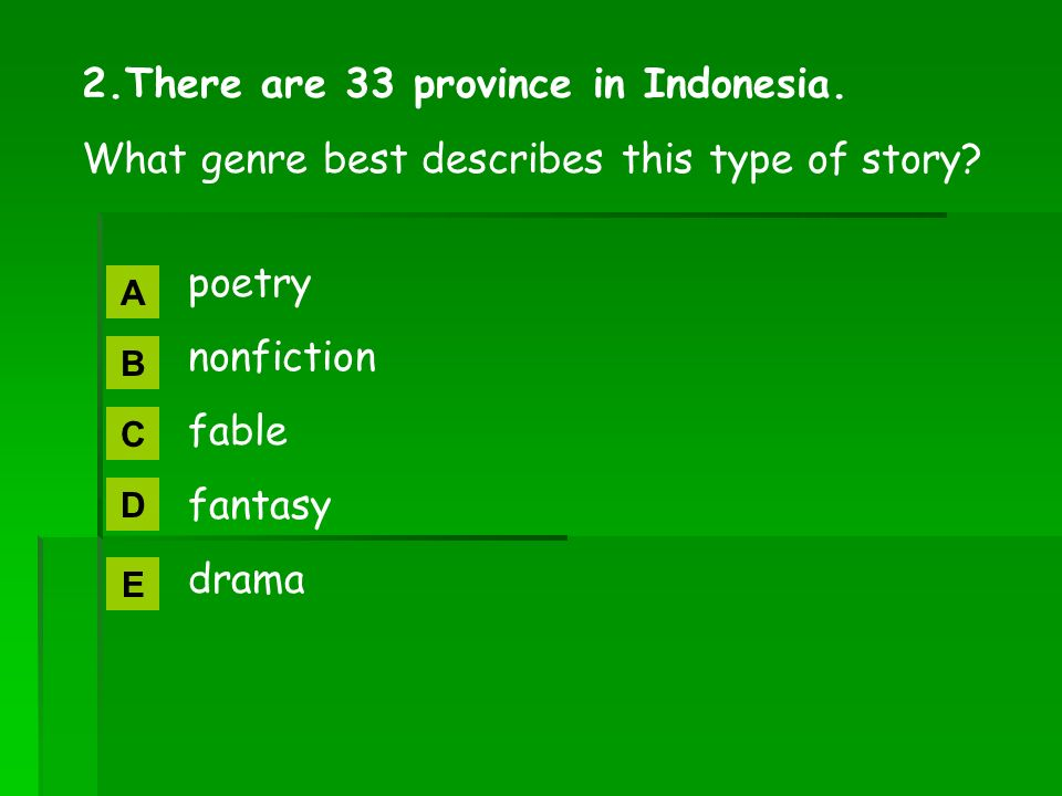 2.There are 33 province in Indonesia. What genre best describes this type of story.