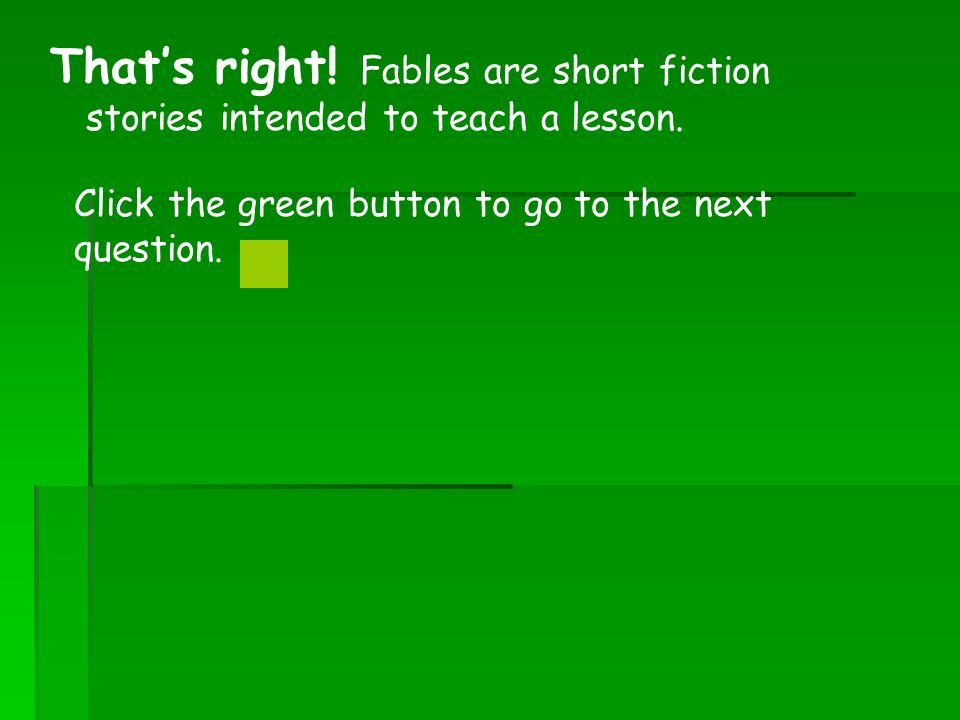 Thats right. Fables are short fiction stories intended to teach a lesson.