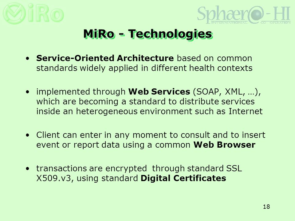 18 MiRo - Technologies Service-Oriented Architecture based on common standards widely applied in different health contexts implemented through Web Ser