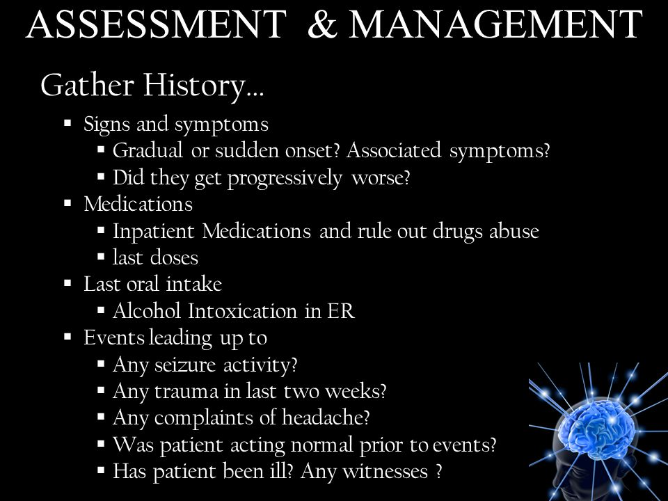 Gather History… Signs and symptoms Gradual or sudden onset? Associated symptoms? Did they get progressively worse? Medications Inpatient Medications a