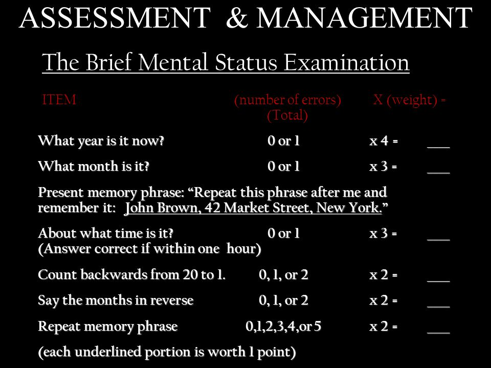 The Brief Mental Status Examination ITEM(number of errors)X (weight) = (Total) What year is it now?0 or 1x 4 =____ What month is it?0 or 1x 3 =____ Pr