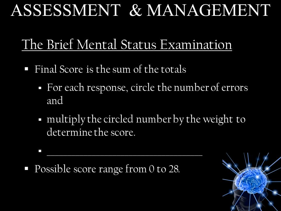 The Brief Mental Status Examination Final Score is the sum of the totals For each response, circle the number of errors and multiply the circled numbe