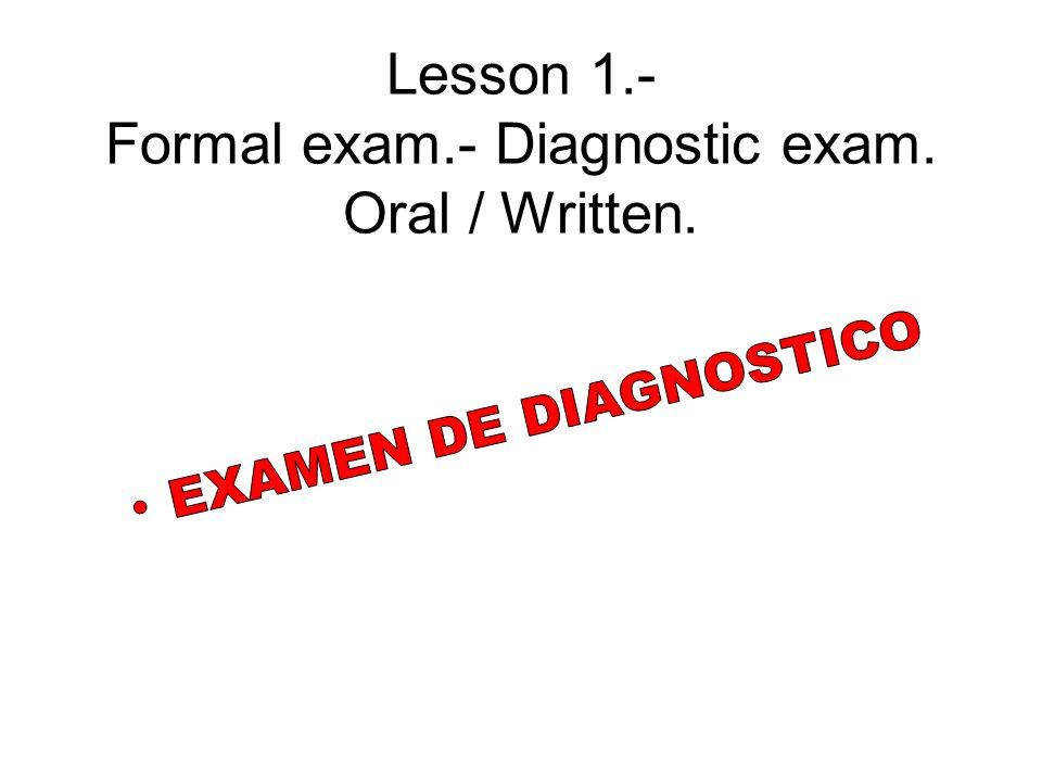Lesson 1.- Formal exam.- Diagnostic exam. Oral / Written.