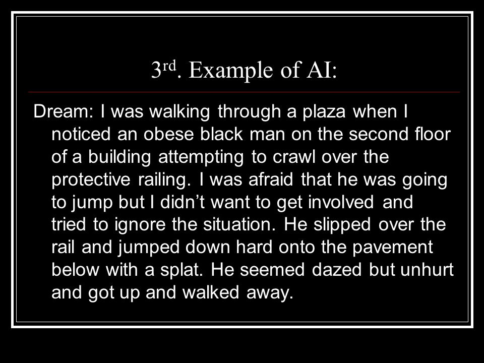 3 rd. Example of AI: Dream: I was walking through a plaza when I noticed an obese black man on the second floor of a building attempting to crawl over