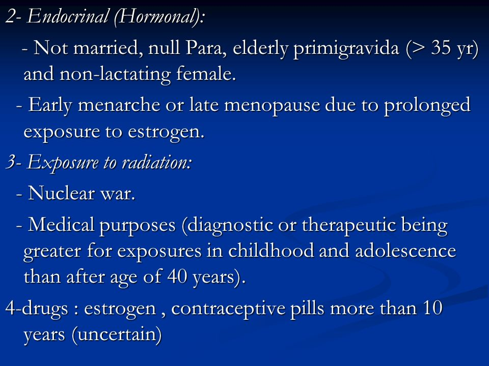 2- Endocrinal (Hormonal): - Not married, null Para, elderly primigravida (> 35 yr) and non-lactating female. - Not married, null Para, elderly primigr