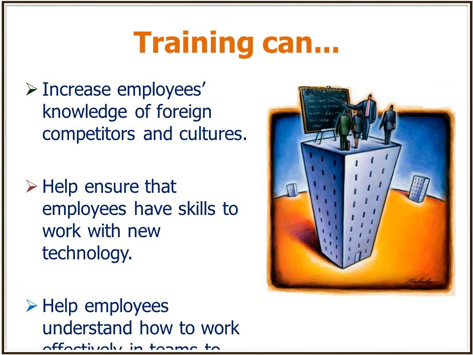 Training can...Ensure that the companys culture emphasizes innovation, creativity, and learning.