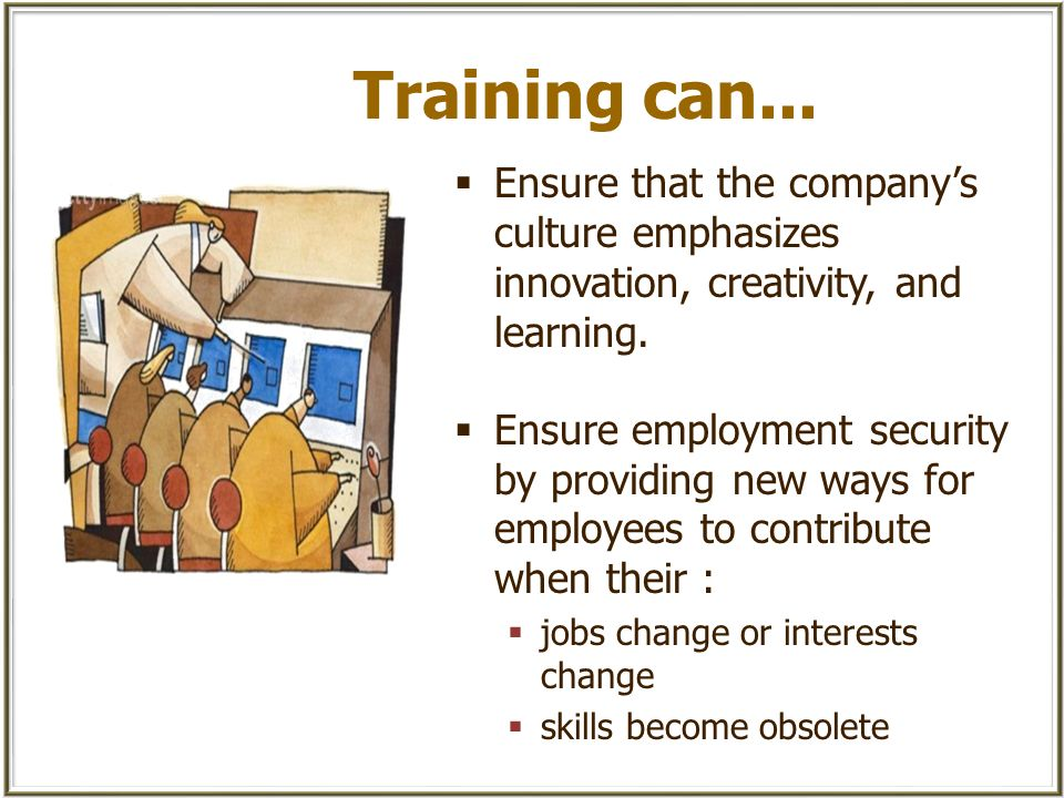 Training Training is a planned effort by a company to facilitate the learning of employees.
