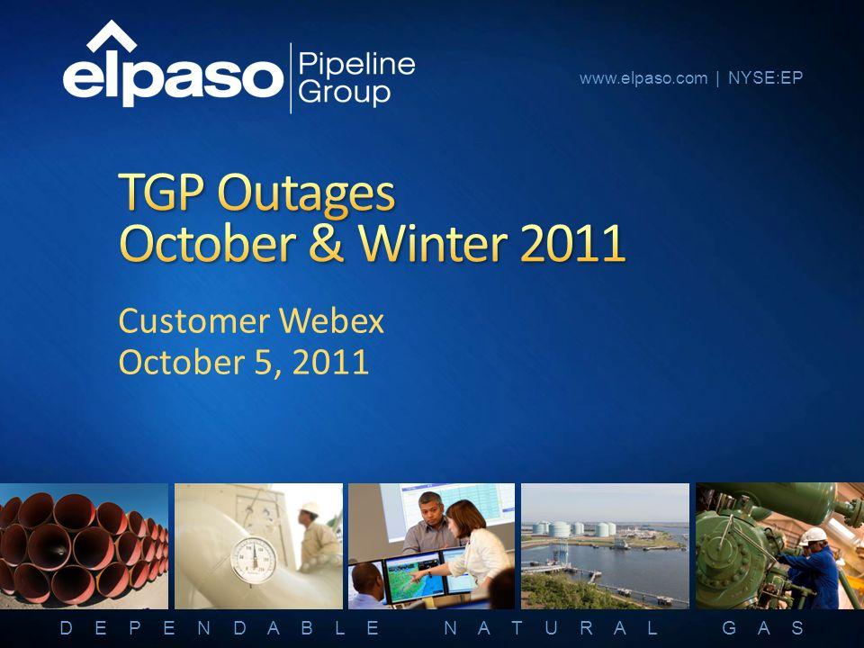 D E P E N D A B L E N A T U R A L G A S www.elpaso.com | NYSE:EP Customer Webex October 5, 2011