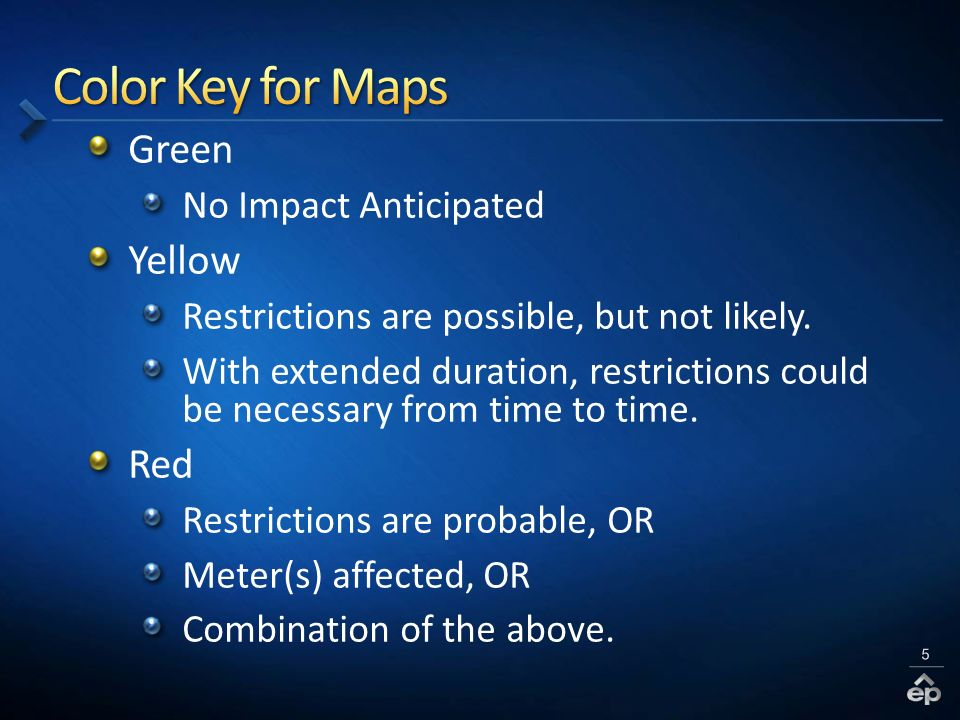 Green No Impact Anticipated Yellow Restrictions are possible, but not likely. With extended duration, restrictions could be necessary from time to tim