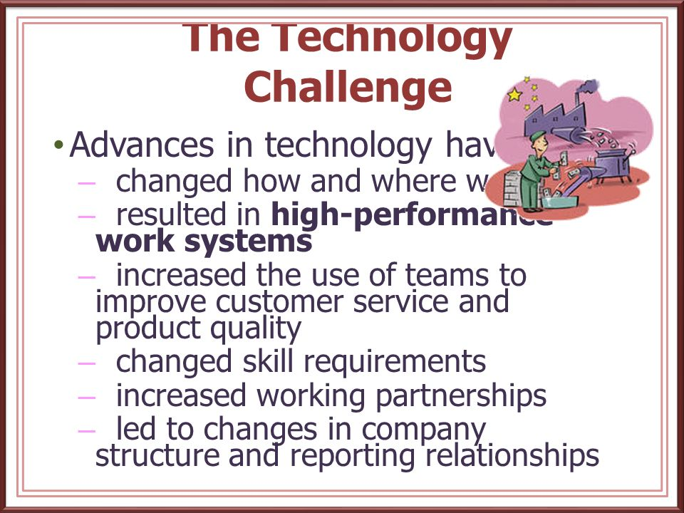The Technology Challenge Advances in technology have increased: use and availability of Human Resource Information Systems (HRIS) use and availability of e-HRM competitiveness in high performance work systems