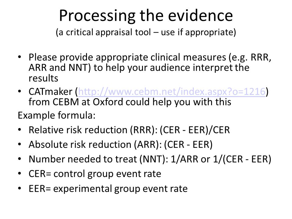 Please provide appropriate clinical measures (e.g. RRR, ARR and NNT) to help your audience interpret the results CATmaker (http://www.cebm.net/index.a
