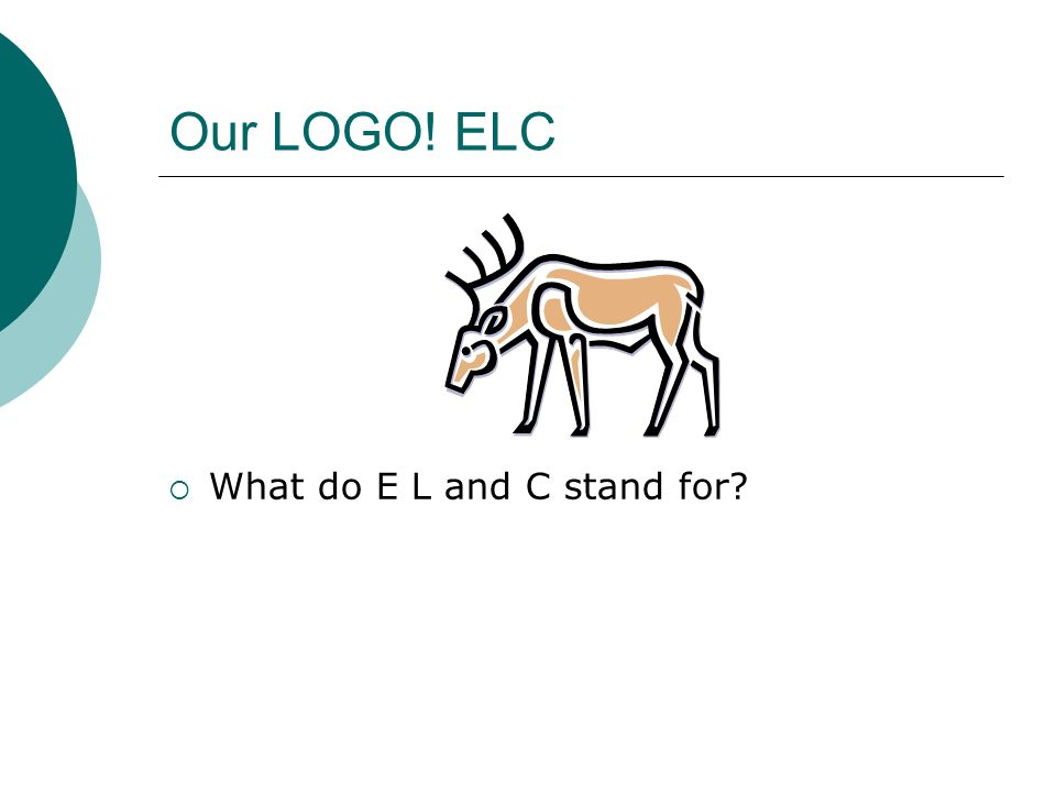Our LOGO! ELC What do E L and C stand for?
