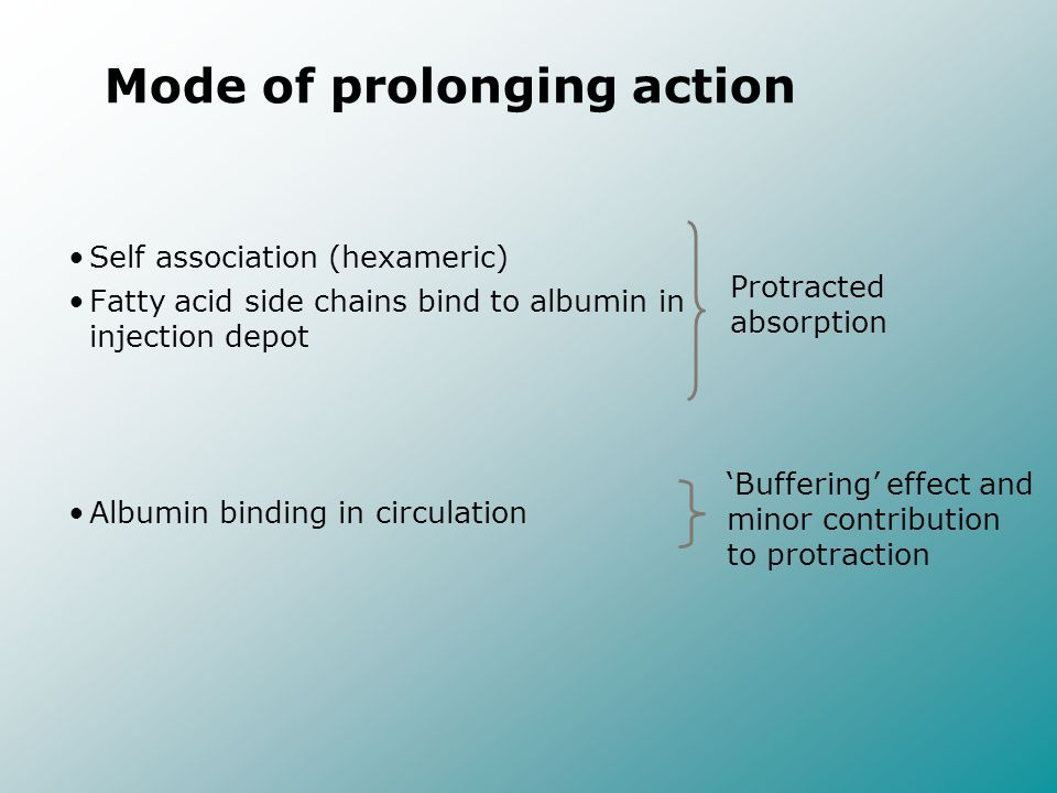 Self association (hexameric) Fatty acid side chains bind to albumin in injection depot Albumin binding in circulation Protracted absorption Buffering
