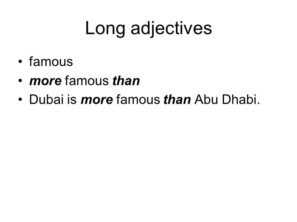 Long adjectives famous more famous than Dubai is more famous than Abu Dhabi.