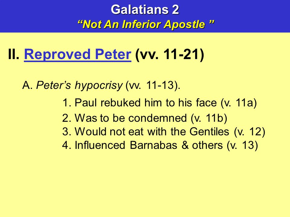 II. Reproved Peter (vv ) A. Peters hypocrisy (vv.