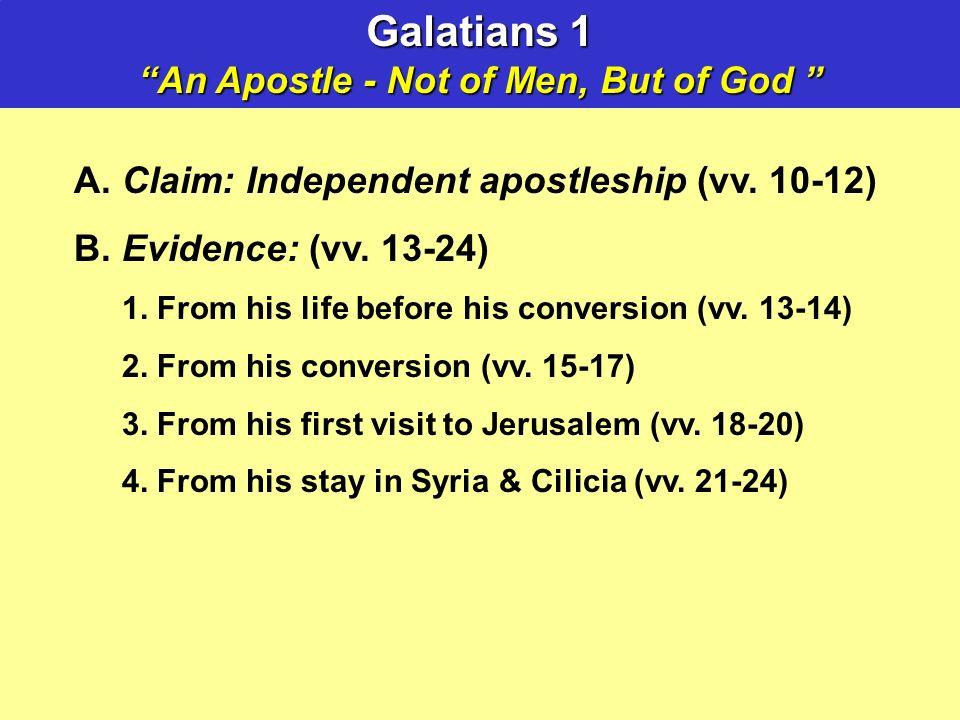 Galatians 1 An Apostle - Not of Men, But of God An Apostle - Not of Men, But of God A. Claim: Independent apostleship (vv. 10-12) B. Evidence: (vv. 13