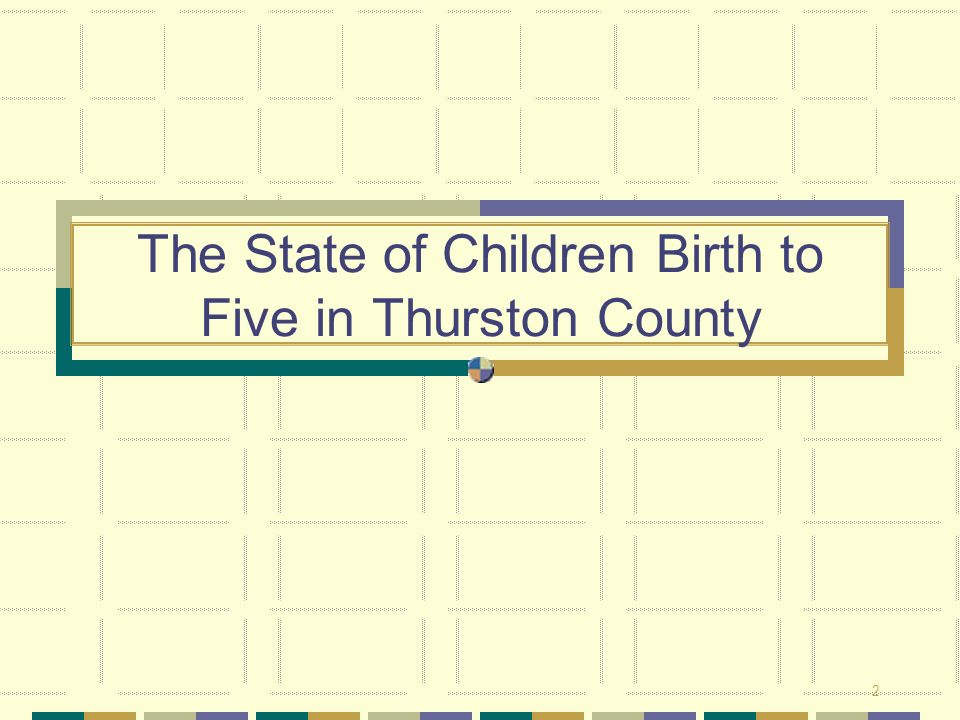 2 The State of Children Birth to Five in Thurston County