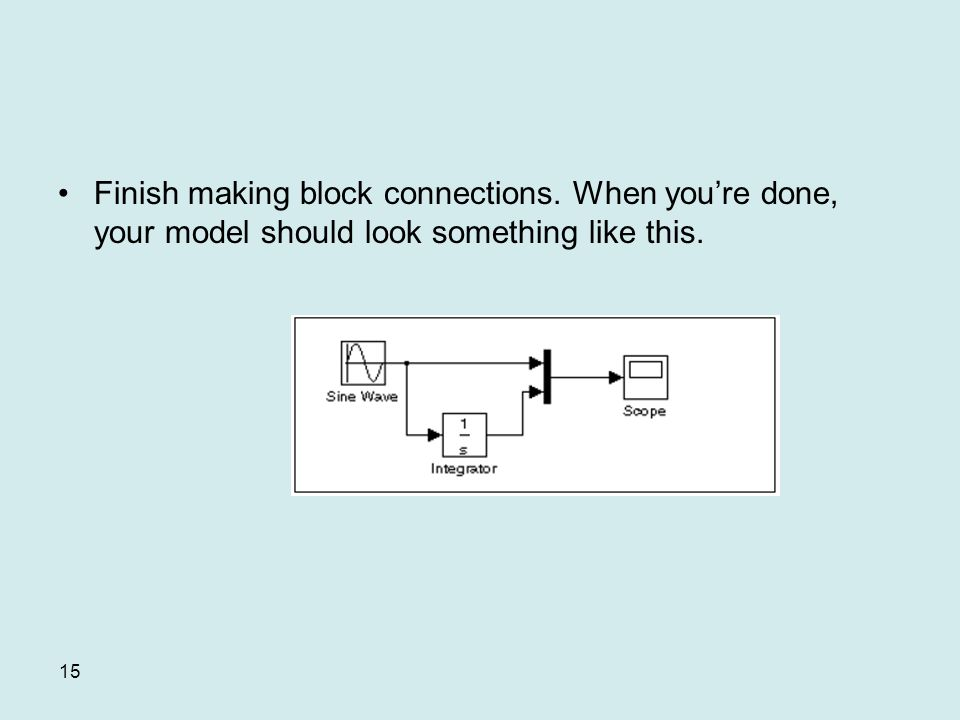 15 Finish making block connections. When youre done, your model should look something like this.