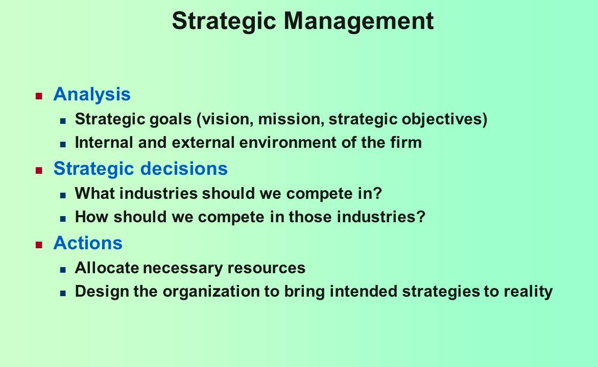 Definition: Strategic management consists of the analysis, decisions, and actions an organization undertakes in order to create and sustain competitive advantages.