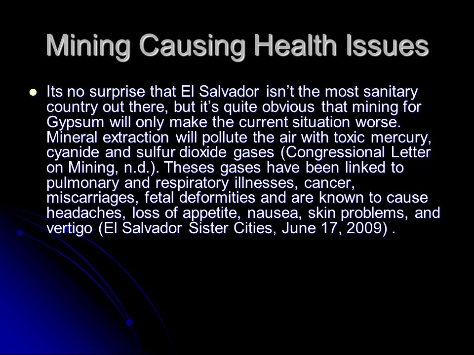 Mining Causing Health Issues Its no surprise that El Salvador isnt the most sanitary country out there, but its quite obvious that mining for Gypsum w