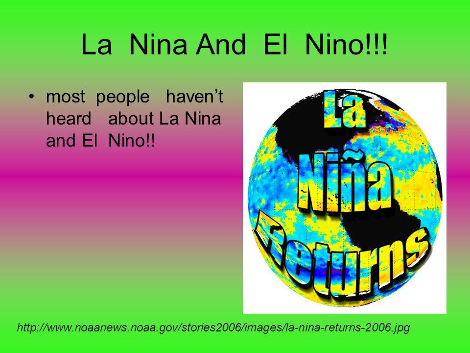 La Nina And El Nino!!! most people havent heard about La Nina and El Nino!! http://www.noaanews.noaa.gov/stories2006/images/la-nina-returns-2006.jpg