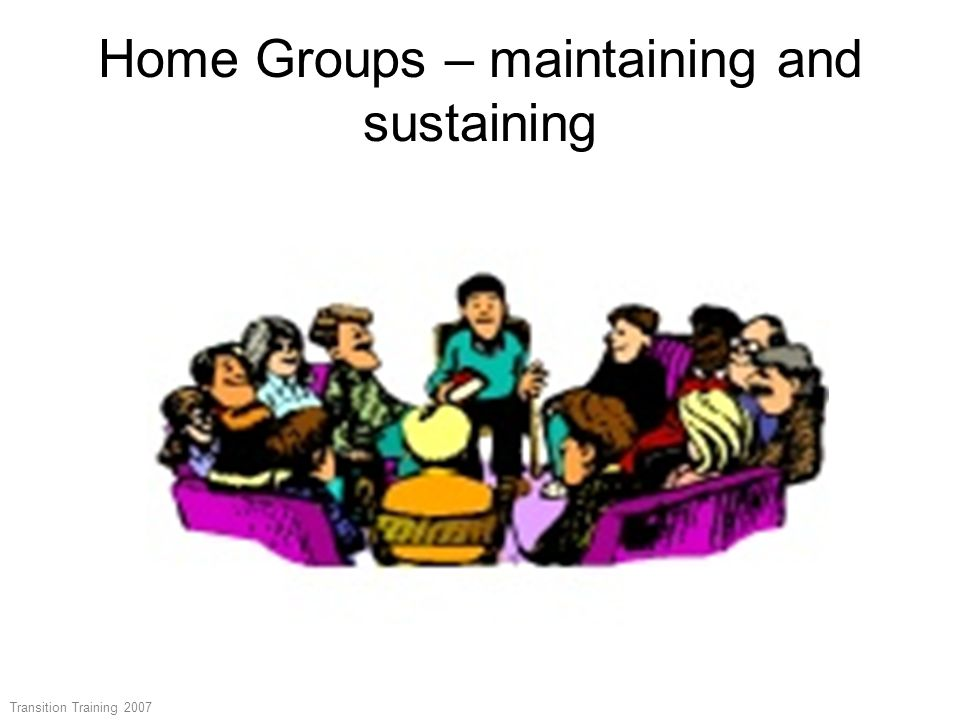 Home Groups – maintaining and sustaining Transition Training 2007