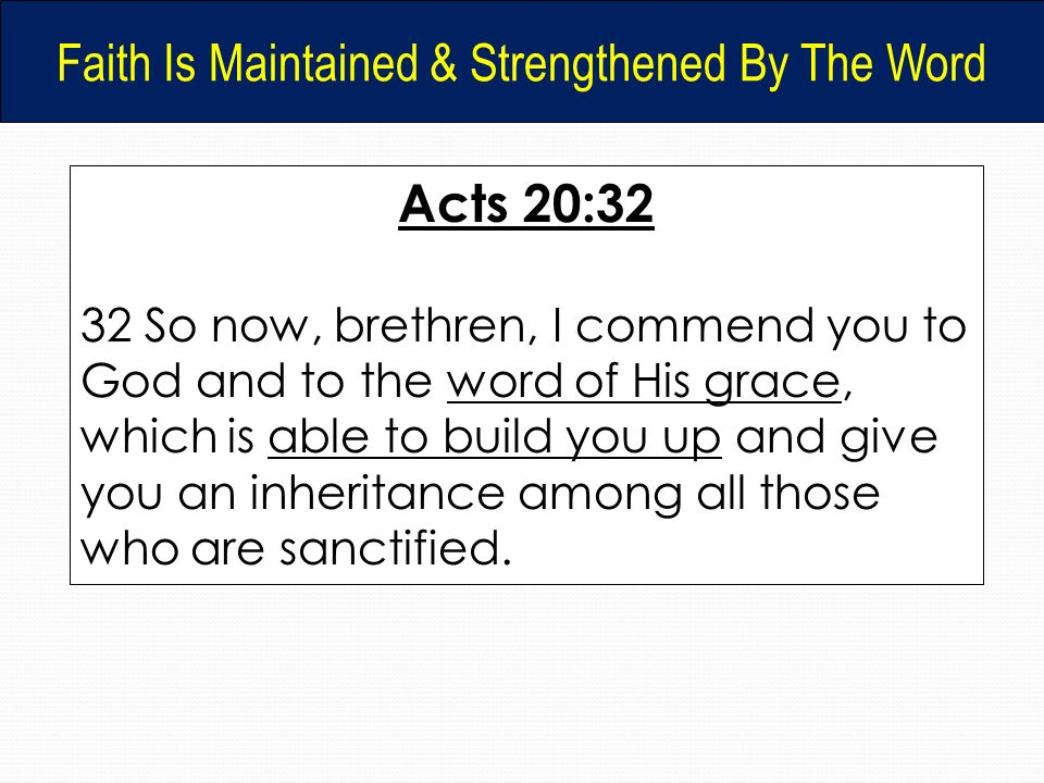 Acts 20:32 32 So now, brethren, I commend you to God and to the word of His grace, which is able to build you up and give you an inheritance among all those who are sanctified.