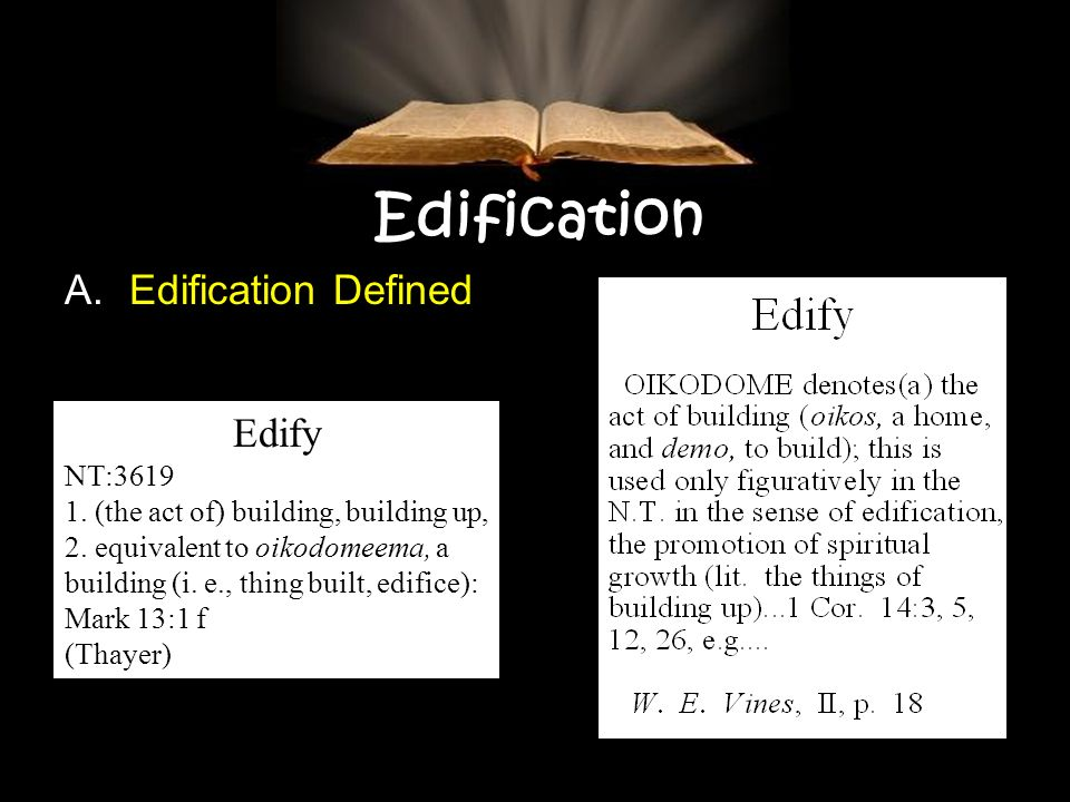 Edification A. Edification Defined Edify NT:3619 1.