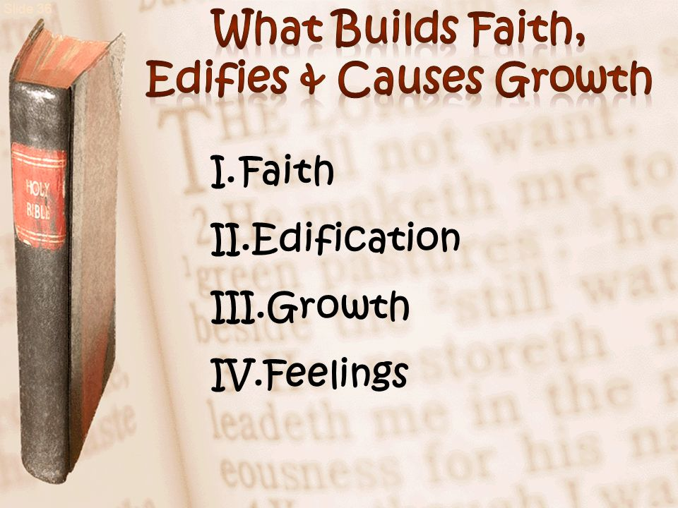 Slide 36 I.Faith II.Edification III.Growth IV.Feelings