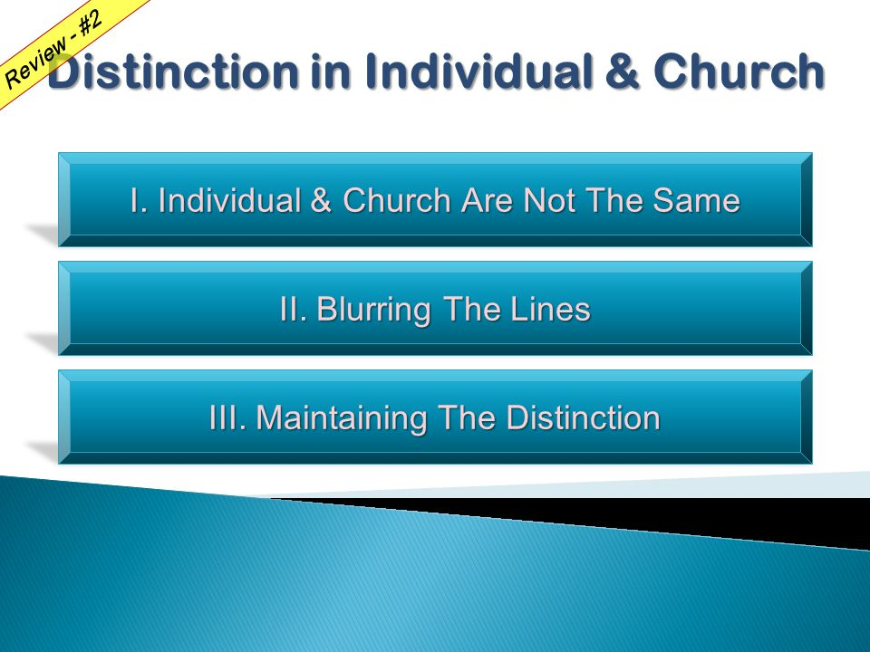 I. Individual & Church Are Not The Same II. Blurring The Lines III.