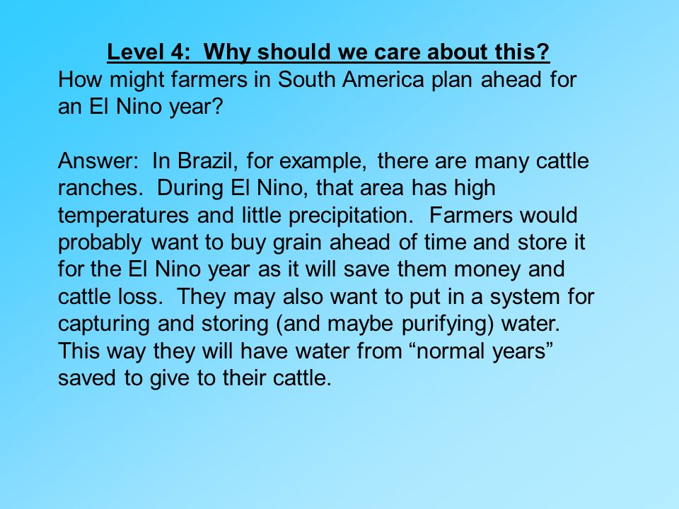 Level 4: Why should we care about this? How might farmers in South America plan ahead for an El Nino year? Answer: In Brazil, for example, there are m