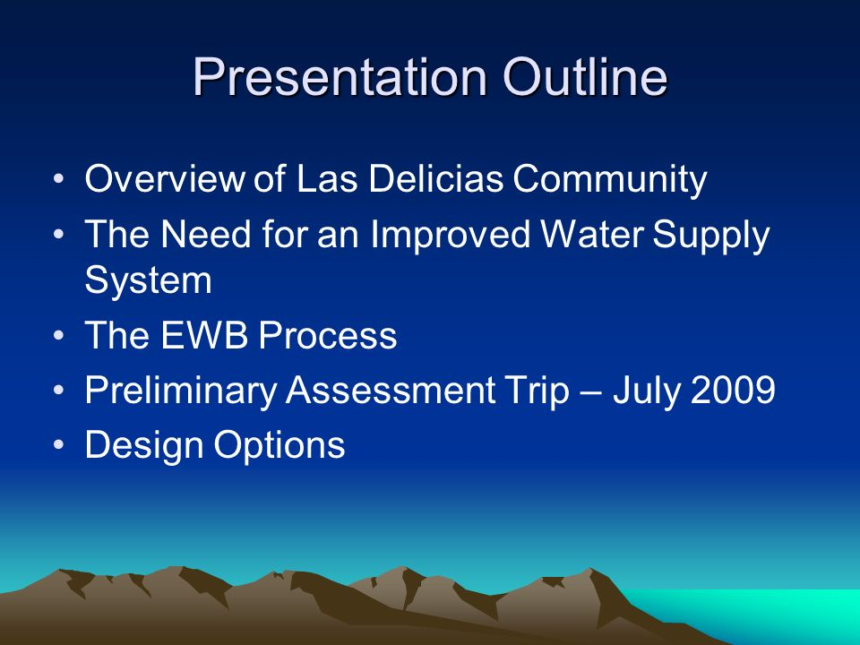 Presentation Outline Overview of Las Delicias Community The Need for an Improved Water Supply System The EWB Process Preliminary Assessment Trip – July 2009 Design Options