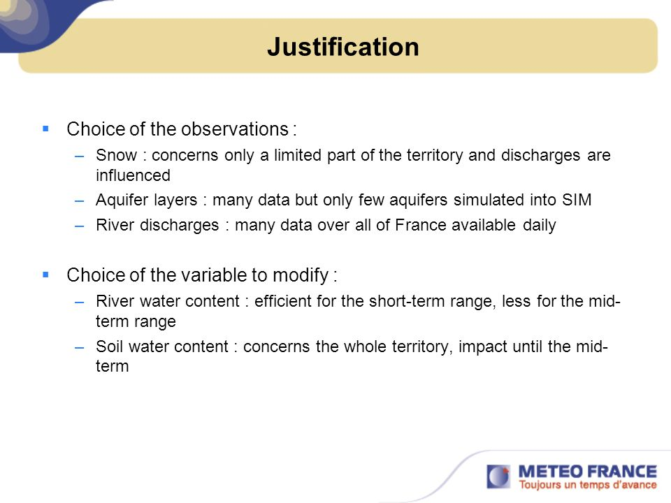 Justification Choice of the observations : –Snow : concerns only a limited part of the territory and discharges are influenced –Aquifer layers : many