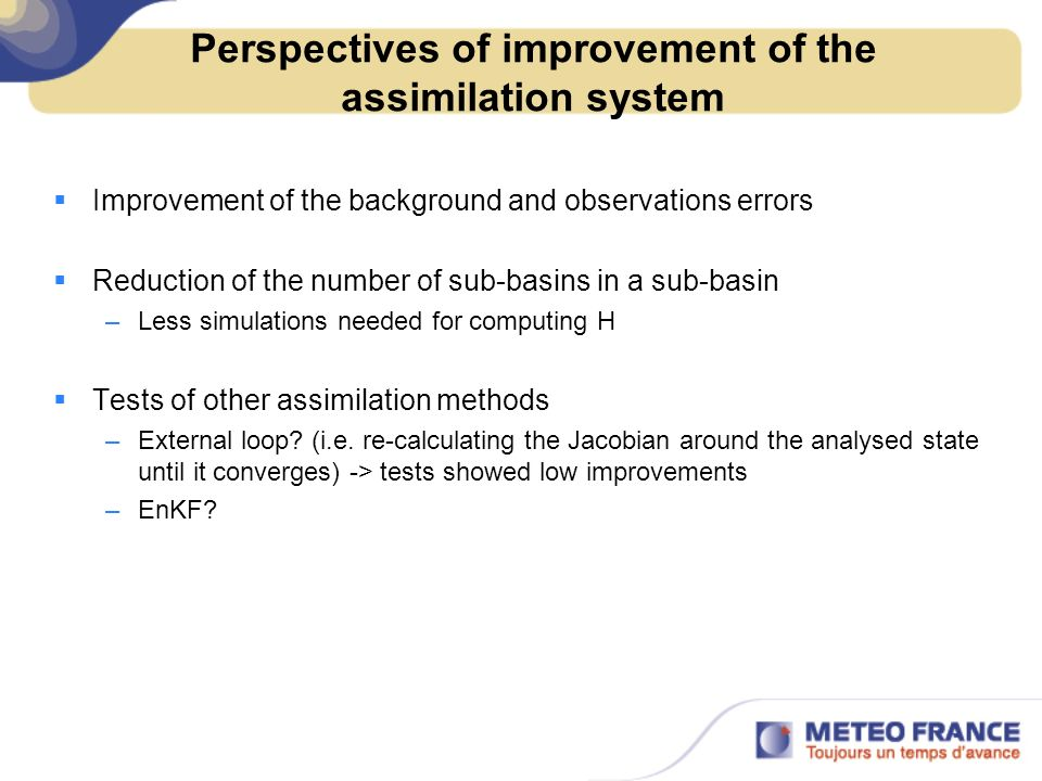 Perspectives of improvement of the assimilation system Improvement of the background and observations errors Reduction of the number of sub-basins in