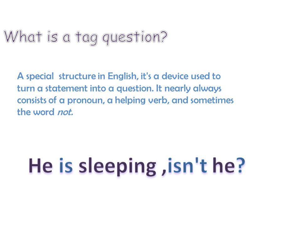 A special structure in English, it s a device used to turn a statement into a question.