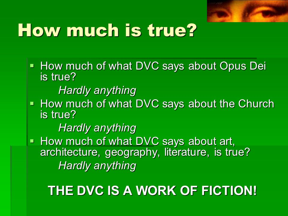 How much is true. How much of what DVC says about Opus Dei is true.